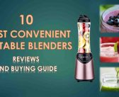 Top 10 Most Convenient Portable Blenders: 2019 Reviews and Buying Guide