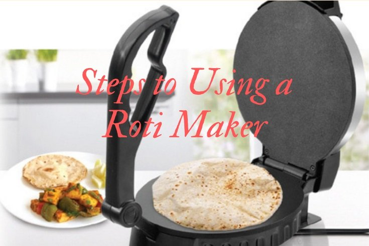 Steps to Using a Roti Maker