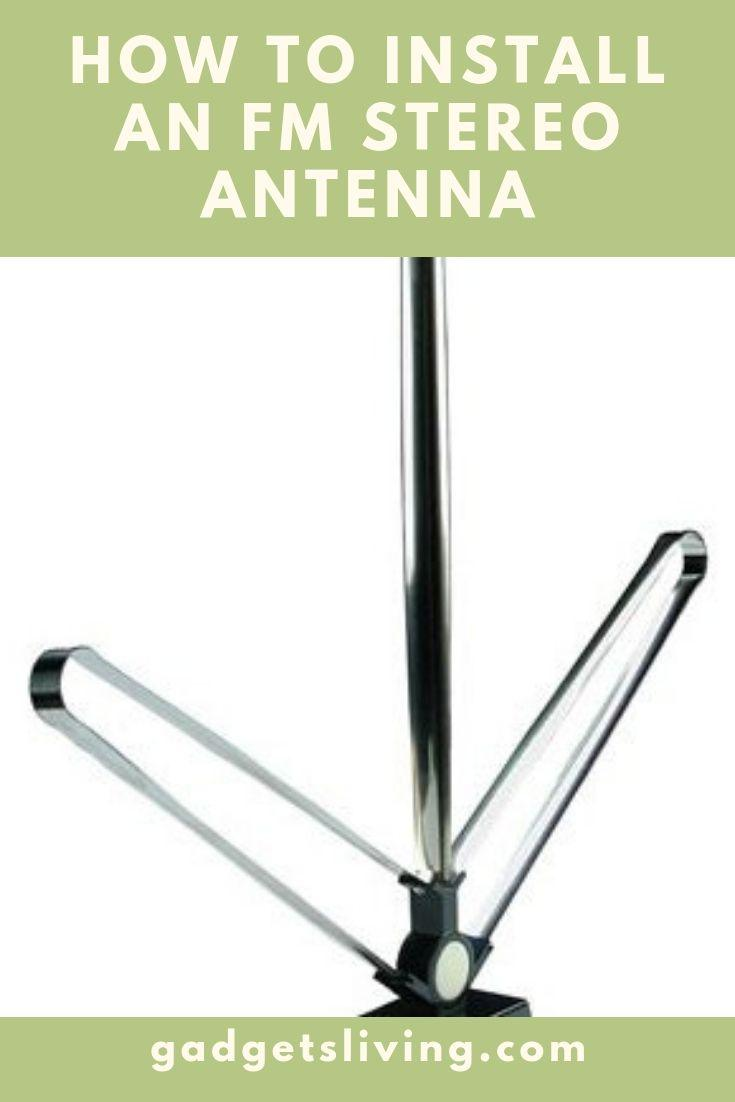 How to Install an FM Stereo Antenna